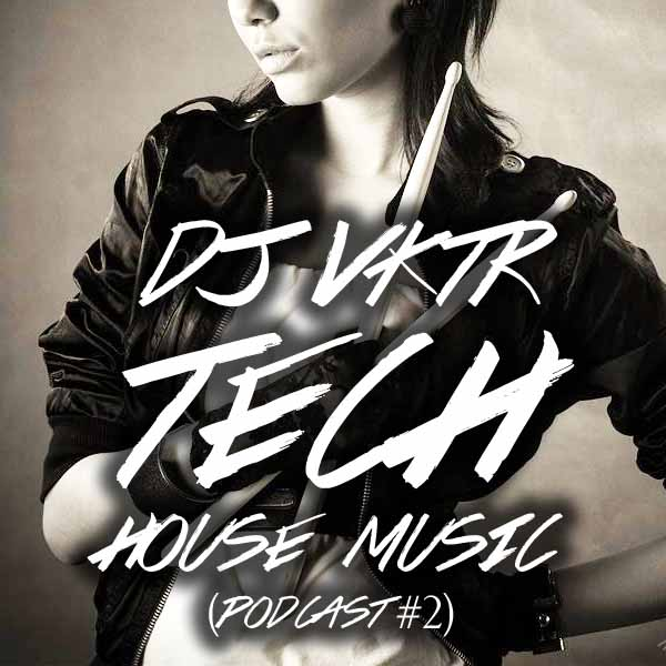 Dj vktr tech house music podcast 2 for House music podcast
